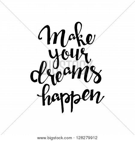 Make your dreams happen phrase. Handwritten lettering. Inspirational quote. Modern Calligraphy. Vector lettering isolated on white background. Make your dreams happen hand drawn lettering for your design