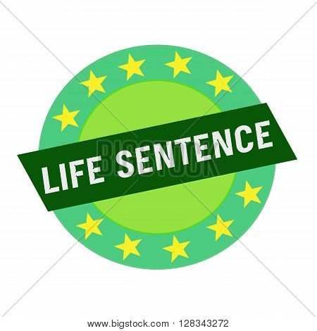 LIFE SENTENCE white wording on green Rectangle and Circle green stars