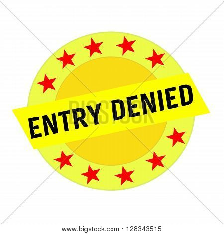 ENTRY DENIED black wording on yellow Rectangle and Circle yellow stars