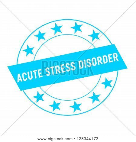 ACUTE STRESS DISORDER white wording on blue Rectangle and Circle blue stars