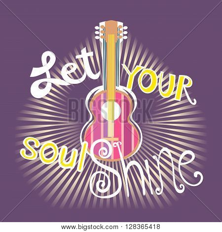 Famous Motivated Music Quote Let Your Soul Shine. Acoustic Guitar silhouette. Motivational poster. Idea for design live music concert banner to music club hipster party. Vector Illustration