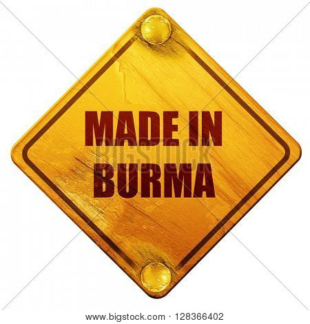 Made in burma, 3D rendering, isolated grunge yellow road sign