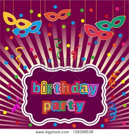 Birthday Party Poster. Confetti masks. Idea for design of kids birthday party festive background decoration. Poster banner to birthday celebration masquerade. Vector illustration.