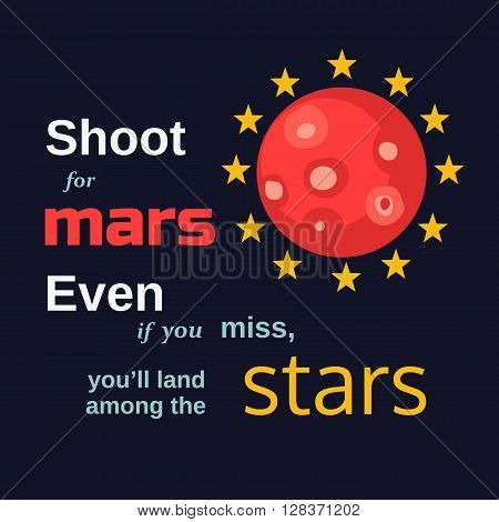 Inspirational motivated quote Shoot for Mars land among stars. Vector Typography Poster. Idea for motivational quote poster with Mars and Stars. Vector illustration