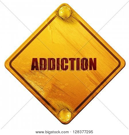 addiction, 3D rendering, isolated grunge yellow road sign