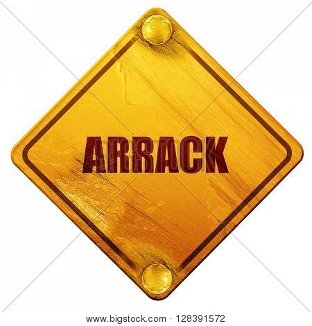 arrack, 3D rendering, isolated grunge yellow road sign