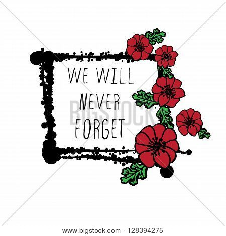 Memorial day card with red poppies and black stains. Text - we will never forget