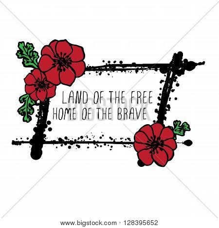 Memorial day card with red poppies and black stains. Text - Land of the Free  Home of the Brave
