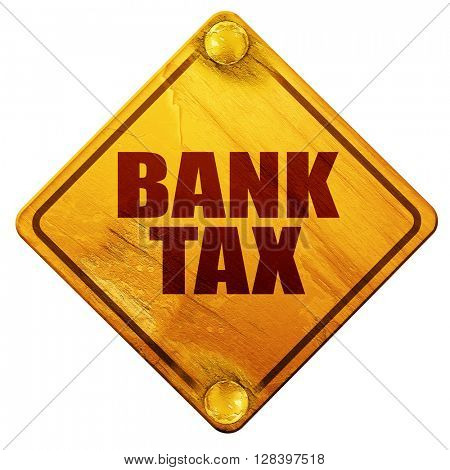 bank tax, 3D rendering, isolated grunge yellow road sign