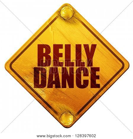 belly dance, 3D rendering, isolated grunge yellow road sign
