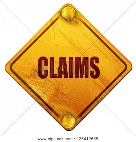 claims, 3D rendering, isolated grunge yellow road sign