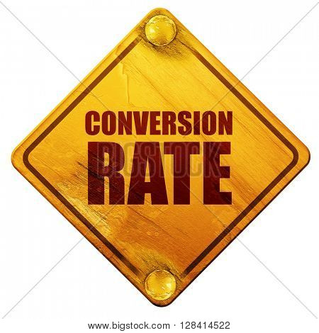 conversion rate, 3D rendering, isolated grunge yellow road sign
