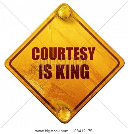 courtesy is king, 3D rendering, isolated grunge yellow road sign