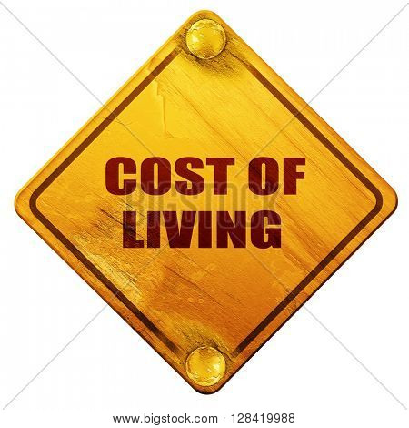cost of living, 3D rendering, isolated grunge yellow road sign