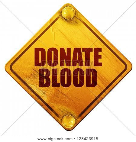 donate blood, 3D rendering, isolated grunge yellow road sign