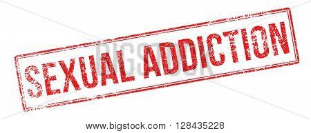 Sexual Addiction Red Rubber Stamp On White