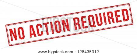 No Action Required Red Rubber Stamp On White