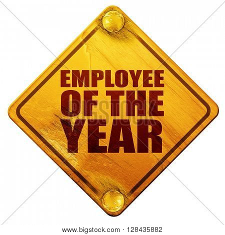 employee of the year, 3D rendering, isolated grunge yellow road sign