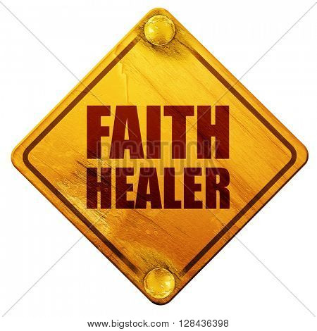 faith healer, 3D rendering, isolated grunge yellow road sign
