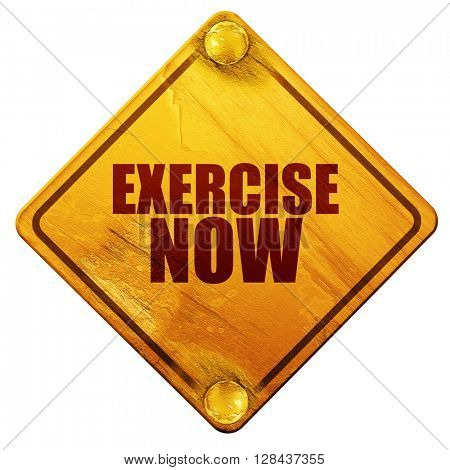 exercise now, 3D rendering, isolated grunge yellow road sign