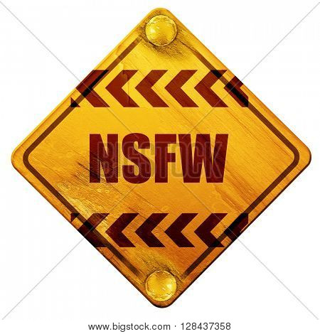 Not safe for work sign, 3D rendering, isolated grunge yellow road sign