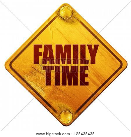 family time, 3D rendering, isolated grunge yellow road sign
