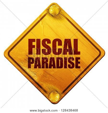 fiscal paradise, 3D rendering, isolated grunge yellow road sign