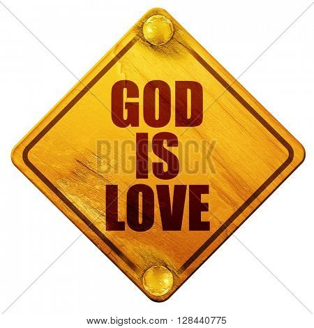 god is love, 3D rendering, isolated grunge yellow road sign