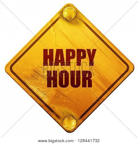 happy hour, 3D rendering, isolated grunge yellow road sign