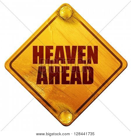 heaven ahead, 3D rendering, isolated grunge yellow road sign
