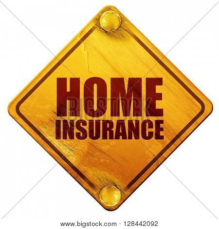home insurance, 3D rendering, isolated grunge yellow road sign