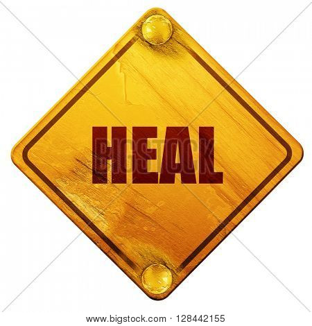 heal, 3D rendering, isolated grunge yellow road sign