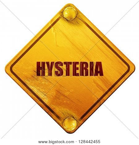 hysteria, 3D rendering, isolated grunge yellow road sign