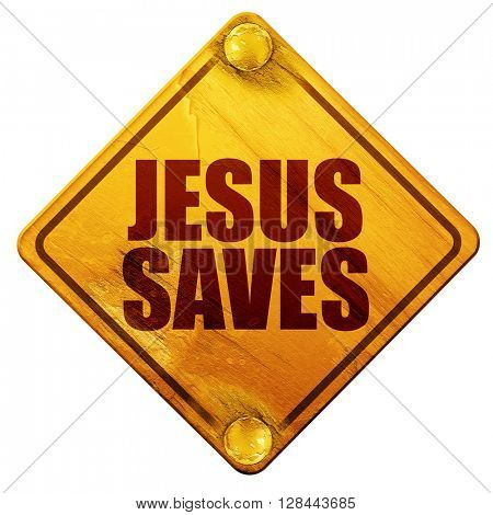jesus saves, 3D rendering, isolated grunge yellow road sign