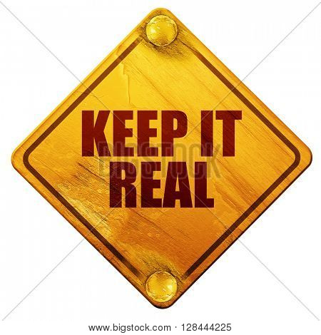 keep it real, 3D rendering, isolated grunge yellow road sign