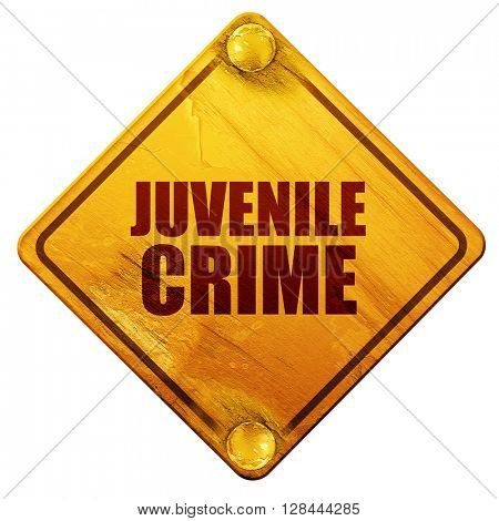 juvenile crime, 3D rendering, isolated grunge yellow road sign