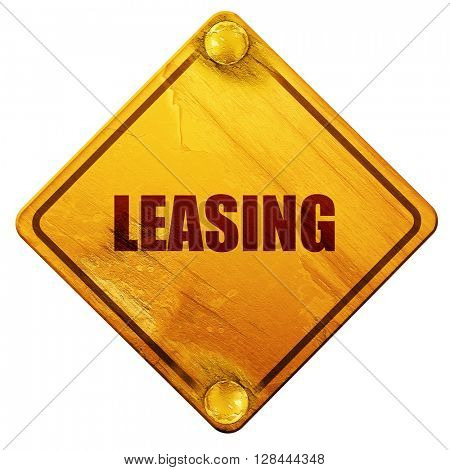 leasing, 3D rendering, isolated grunge yellow road sign