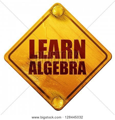learn algebra, 3D rendering, isolated grunge yellow road sign