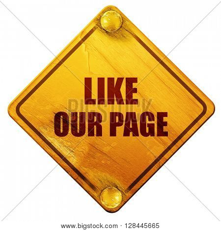 like our page, 3D rendering, isolated grunge yellow road sign