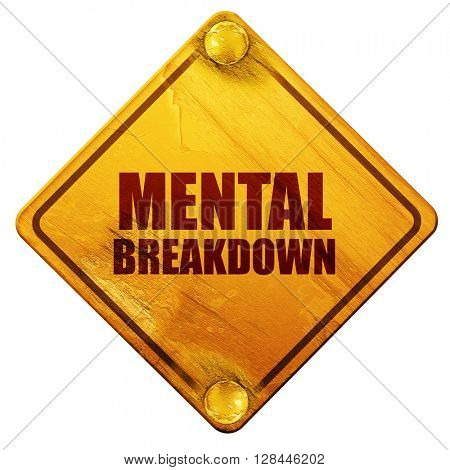 mental breakdown, 3D rendering, isolated grunge yellow road sign