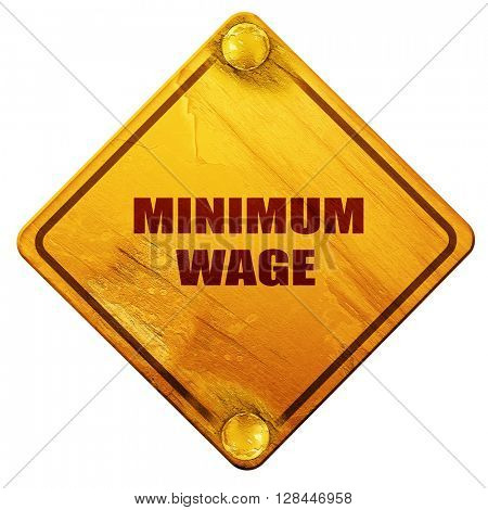 minimum wage, 3D rendering, isolated grunge yellow road sign