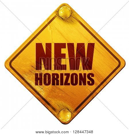 new horizons, 3D rendering, isolated grunge yellow road sign
