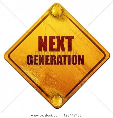next generation, 3D rendering, isolated grunge yellow road sign
