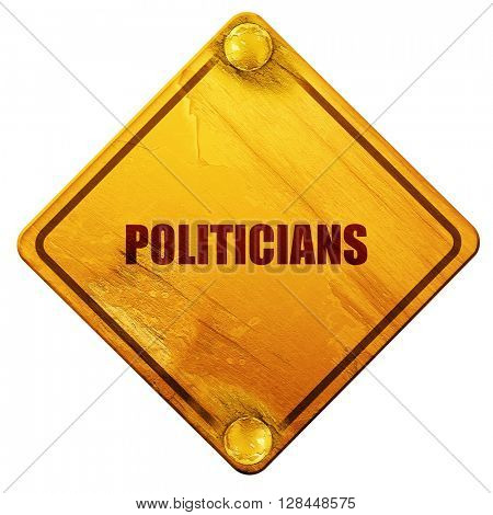 politicians, 3D rendering, isolated grunge yellow road sign