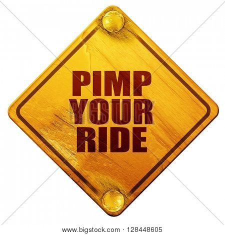 pimp your ride, 3D rendering, isolated grunge yellow road sign
