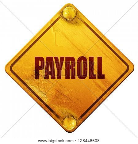 payroll, 3D rendering, isolated grunge yellow road sign