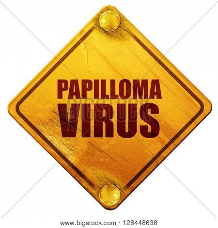 papilloma virus, 3D rendering, isolated grunge yellow road sign