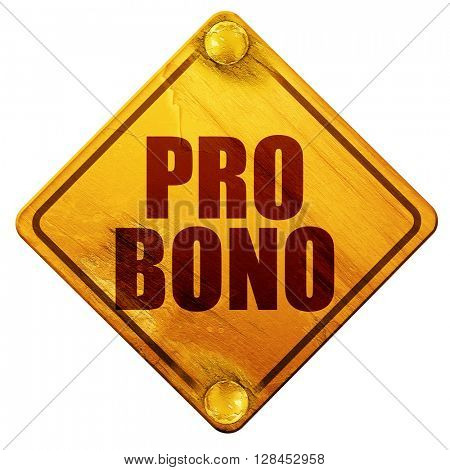 pro bono, 3D rendering, isolated grunge yellow road sign
