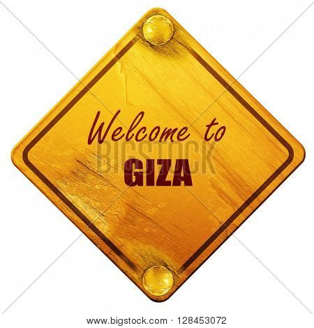 Welcome to giza, 3D rendering, isolated grunge yellow road sign