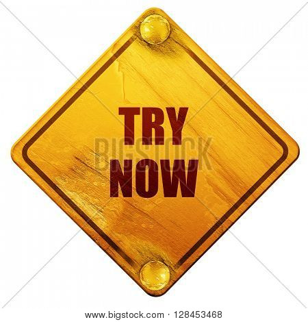 try now sign, 3D rendering, isolated grunge yellow road sign